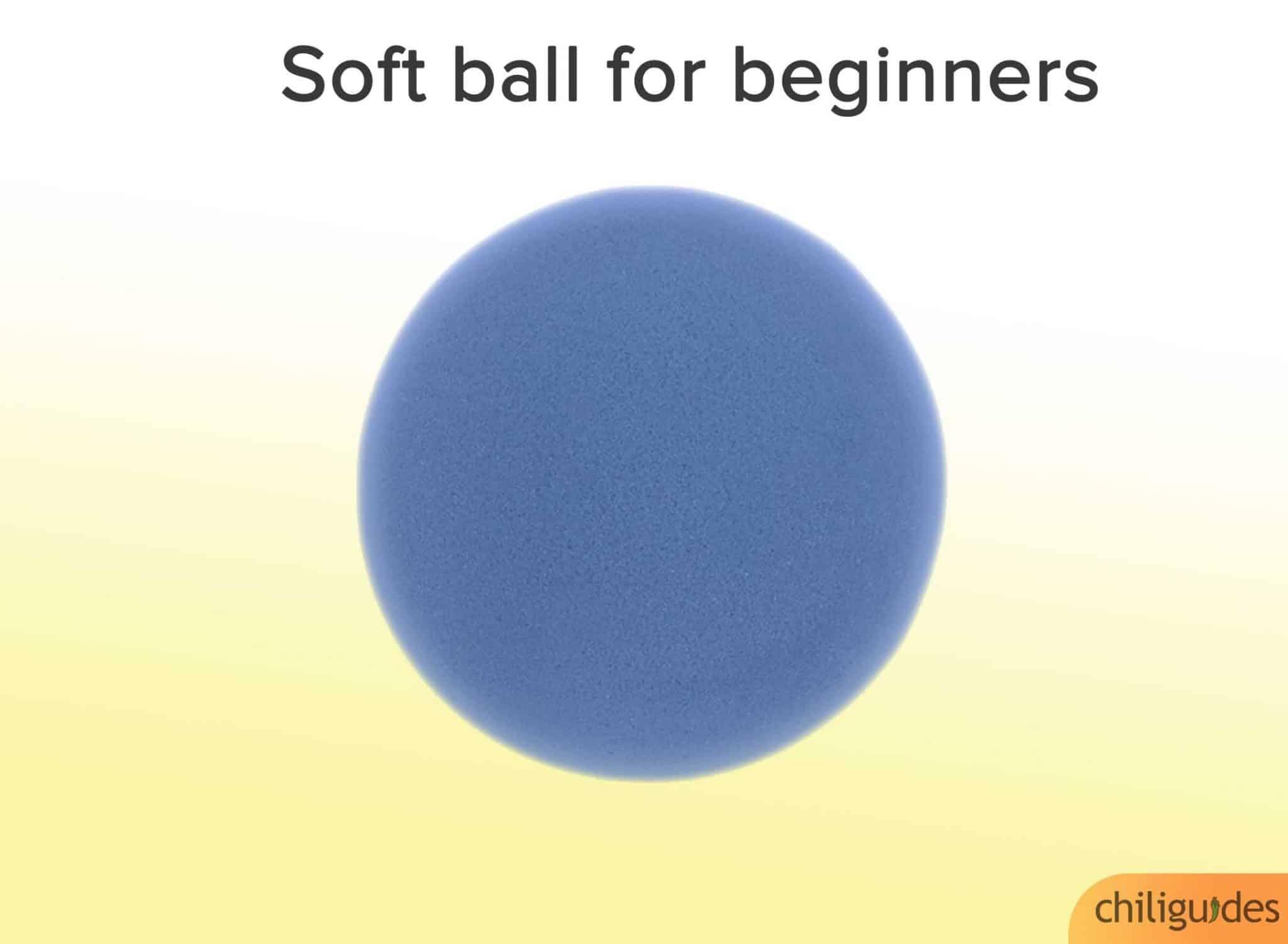 Choose a soft ball if you're a beginner.